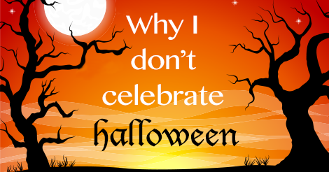 Why I don't Celebrate Halloween